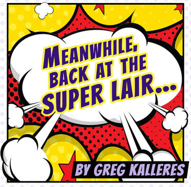 Meanwhile, Back at the Super Lair... by Greg Kalleres